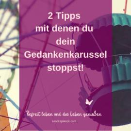 2 Tipps mit denen du dein Gedankenkarussel stoppst
