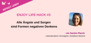 Enjoy Life Tipp 3 Sorgen loswerden