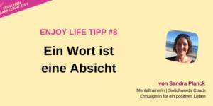 Enjoy Life Tipp #8 Ein Wort ist eine Absicht