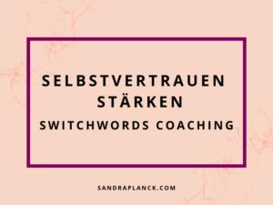 Selbstvertrauen aufbauen und stärken Switchwords Coaching