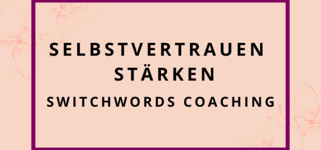 Selbstvertrauen stärken Switchwords Coaching