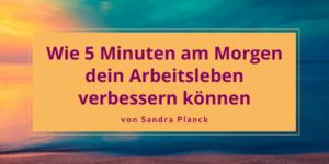 Wie 5 Minuten am Morgen dein Arbeitsleben verbessern können