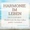 So bringst du Harmonie in deine Lebenssituation